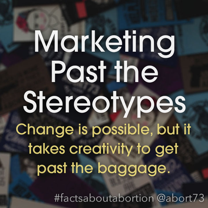 Marketing Past the Stereotypes: Change is possible, but it takes creativity to get past the baggage.