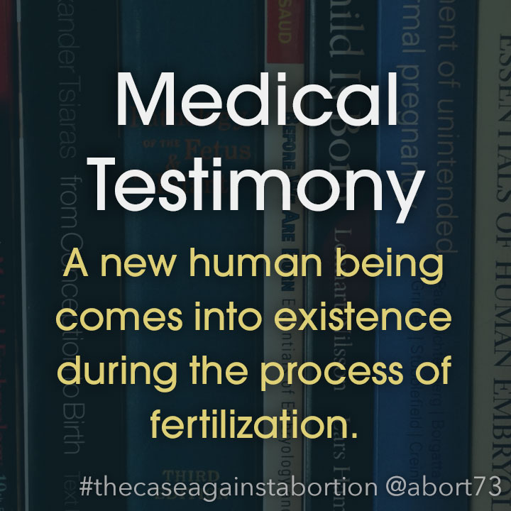 Medical Testimony: A new human being comes into existence during the process of fertilization.