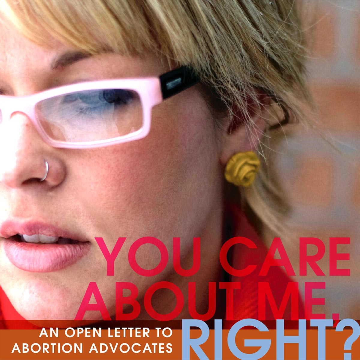 You Care About Me, Right?: An open letter to abortion advocates.