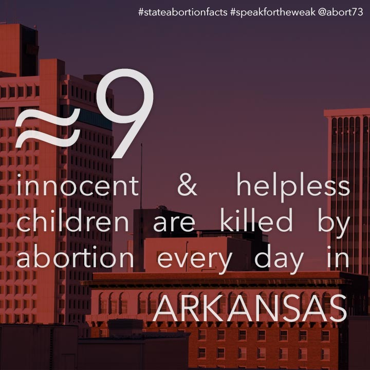 ≈ 10 innocent & helpless children are killed by abortion every day in Arkansas