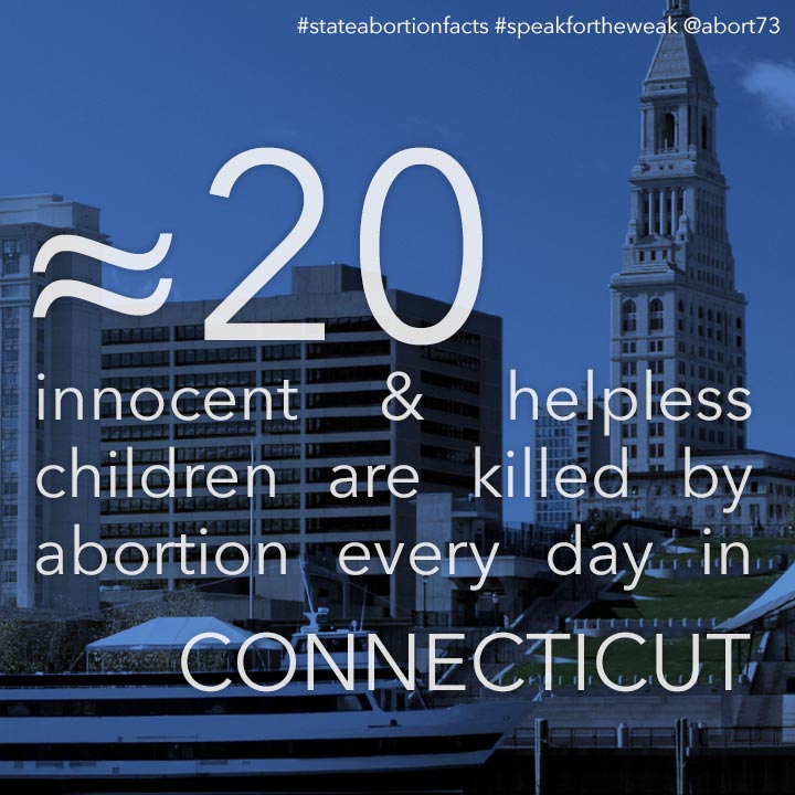 ≈ 25 innocent & helpless children are killed by abortion every day in Connecticut