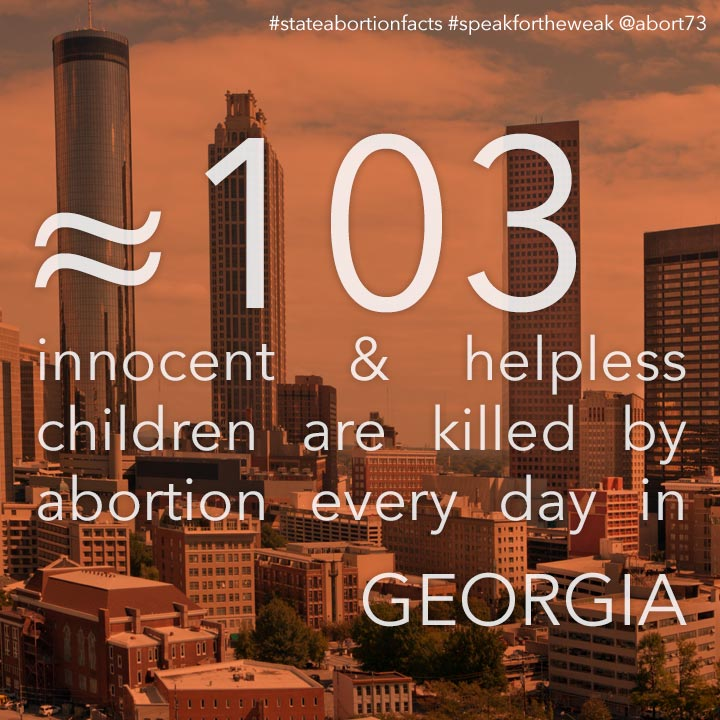 ≈ 82 innocent & helpless children are killed by abortion every day in Georgia