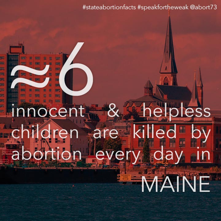≈ 5 innocent & helpless children are killed by abortion every day in Maine