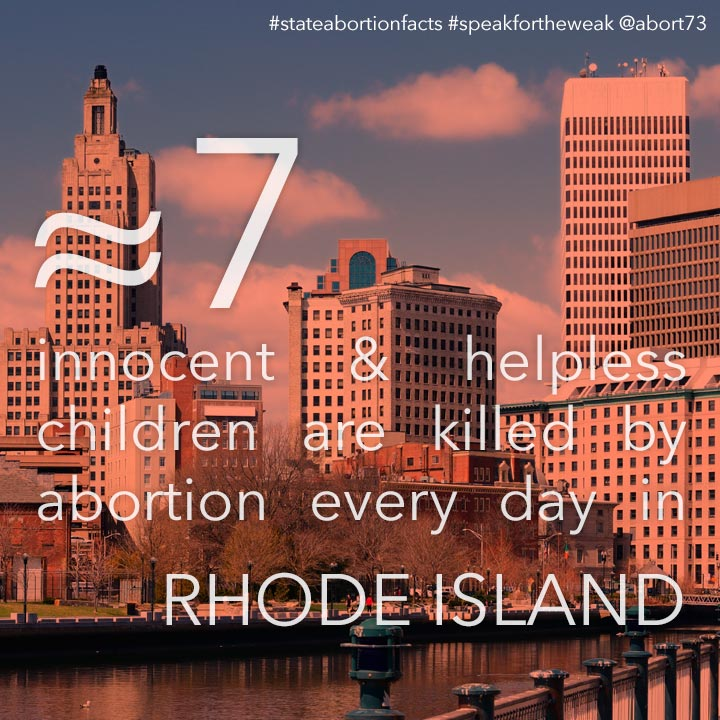 ≈ 8 innocent & helpless children are killed by abortion every day in Rhode Island