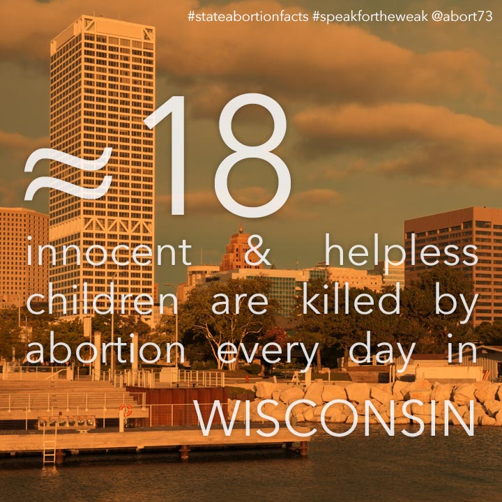 ≈ 15 innocent & helpless children are killed by abortion every day in Wisconsin